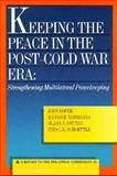 Keeping the Peace in the Post-Cold War Era : Strengthening Multilateral Peacekeeping, Roper, John and Nishihara, Masashi, 0930503708