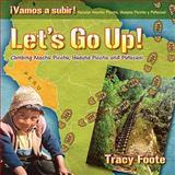 Let's Go up! Climbing Machu Picchu, Huayna Picchu and Putucusi, Tracy Foote, 0981473709