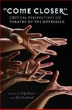 Come Closer : Critical Perspectives on Theatre of the Oppressed, Emert, Toby and Friedland, Ellie, 1433113708