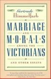 Marriage and Morals among the Victorians, Gertrude Himmelfarb, 1566633702