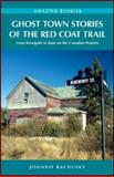 Ghost Town Stories of the Red Coat Trail, Johnnie Bachusky, 1926613708