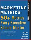 Marketing Metrics : 50+ Metrics Every Executive Should Master, Pfeifer, Phillip E. and Reibstein, David J., 0131873709
