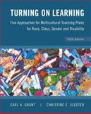 Turning on Learning : Five Approaches for Multicultural Teaching Plans for Race,, Class, Gender, and Disability, Grant, Carl A. and Sleeter, Christine E., 0470383704