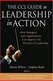 The CCL Guide to Leadership in Action : How Managers and Organizations Can Improve the Practice of Leadership, Wilcox, Martin, 078797370X