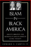 Islam in Black America : Identity, Liberation, and Difference in African-American Islamic Thought, Curtis, Edward E., IV, 0791453707