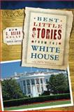 Best Little Stories from the White House, C. Brian Kelly, 1402273703