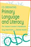 Co-Ordinating Primary Language and Literacy : The Subject Leader's Handbook, Merchant, Guy and Marsh, Jackie, 1853963704