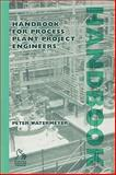 Handbook for Process Plant Project Engineers, Watermeyer, Peter, 1860583709