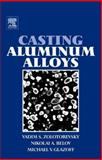 Casting Aluminum Alloys, Zolotorevsky, Vadim S. and Belov, Nikolai A., 0080453708