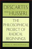 Descartes and Husserl : The Philosophical Project of Radical Beginnings, MacDonald, Paul S., 0791443701