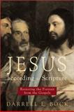 Jesus According to Scripture : Restoring the Portrait from the Gospels, Bock, Darrell L., 080102370X