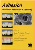 Adhesion : The Silent Revolution in Dentistry, , 0867153709
