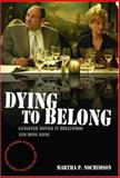 Dying to Belong : Gangster Movies in Hollywood and Hong Kong, Nochimson, Martha P., 1405163704