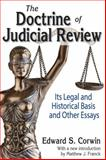 The Doctrine of Judicial Review : Its Legal and Historical Basis and Other Essays, Corwin, Edward S., 1412853702