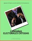 CAMPANAS ELECTORALES EXITOSAS: Ganar el Poder en la Era Del Entretenimiento, Andrés Valdez Zepeda and Delia Huerta Franco, 1493593706