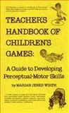 Teacher's Handbook of Children's Games : A Guide to Developing Perceptual-Motor Skills, Wirth, Marian Jenks, 013888370X