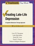 Treating Late Life Depression : A Cognitive-Behavioral Therapy Approach, Workbook, Thompson, Larry W. and Dick-Siskin, Leah, 0195383702