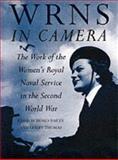 WRNS in Camera : The Work of the Women's Royal Naval Service in the Second World War, Bailey, Chris and Thomas, L. A., 0750913703