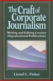 The Craft of Corporate Journalism, Fisher, Lionel J., 0830413707
