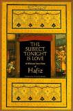 The Subject Tonight Is Love : 60 Wild and Sweet Poems of Hafiz, Ladinsky, Daniel, 0965763706
