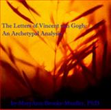 The Letters of Vincent Van Gogh : An Archeytpal Analysis, Brooks-Mueller, Mary Ann, 0977713709