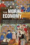 The Moral Economy : Poverty, Credit, and Trust in Early Modern Europe, Fontaine, Laurence, 1107603706