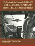 U. S. MArines in the Persian Gulf, 1990 - 1991: with MARINE FORCES AFLOAT in DESERT SHIELD and DESERT STORM, Ronald Brown, 1475063709