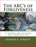 The ABC's of Forgiveness, Sharon Ferrett, 1493713701