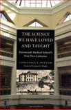 The Science We Have Loved and Taught : Dartmouth Medical School's First Two Centuries, Putnam, Constance E., 1584653701