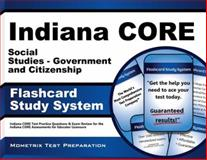 Indiana Core Social Studies - Government and Citizenship Flashcard Study System : Indiana CORE Test Practice Questions and Exam Review for the Indiana CORE Assessments for Educator Licensure, Indiana CORE Exam Secrets Test Prep Team, 1630943703