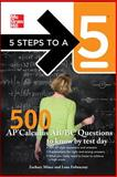 5 Steps to a 5 500 AP Calculus AB/BC Questions to Know by Test Day, Asher, Randy J. and Evangelist, Thomas A., 0071753702