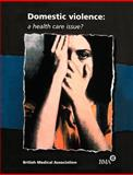 Domestic Violence : A Health Care Issue?, British Medical Association Staff, 0727913700