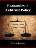 Economics in Antitrust Policy : Freedom to Compete vs. Freedom to Contract, Steiner, Mark, 1581123701