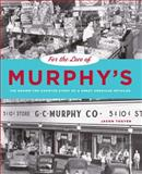 For the Love of Murphy's : The Behind-the-Counter Story of a Great American Retailer, Togyer, Jason, 0271033703