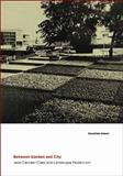 Between Garden and City : Jean Canneel-Claes and Landscape Modernism, Imbert, Dorothee, 0822943700