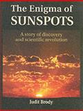 The Enigma of Sunspots, Judit Brody, 0863153704