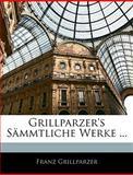 Grillparzer's Sämmtliche Werke, Volumes 3-4, Franz Grillparzer, 1144523702