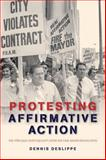 Protesting Affirmative Action : The Struggle over Equality after the Civil Rights Revolution, Deslippe, Dennis, 1421413701
