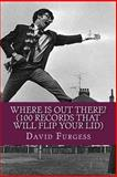 Where Is Out There? (100 Records That Will Flip Your Lid), David Furgess, 1499283709