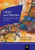 Crisis and Trauma : Developmental-Ecological Intervention, Collins, Barbara G. and Collins, Thomas M., 0618373713