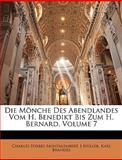 Die Mönche des Abendlandes Vom H Benedikt Bis Zum H Bernard, Charles Forbes Montalembert and J. Müller, 1148163719