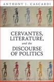 Cervantes, Literature and the Discourse of Politics, Cascardi, Anthony J., 1442643714