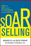 Soar Selling : Close More Sales and Create Net New Business by Making Fewer Calls, Hibbard, David and Hibbard, Marhnelle, 0071793712