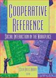 Cooperative Reference : Social Interaction in the Workplace, Katz, Linda S., 0789023717