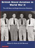British Naval Aviation in World War II : The US Navy and Anglo-American Relations, Guinn, Gilbert S. and Bennett, G. H., 1845113713