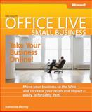 Microsoft Office Live Small Business : Take Your Business Online, Murray, Katherine, 0735623716