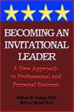 Becoming an Invitational Leader : A New Approach to Professional and Personal Success, Purkey, William and Siegel, Betty, 0893343714