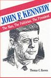 John F. Kennedy : The Man, the Politician, the President, , 0894643711