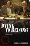 Dying to Belong : Gangster Movies in Hollywood and Hong Kong, Nochimson, Martha P., 1405163712