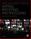 Broadcast News Writing, Reporting, and Producing, Barnas, Frank and White, Ted, 0240823710